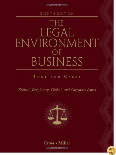 TThe Legal Environment of Business: Text and Cases: Ethical, Regulatory, Global, and Corporate Issues