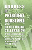 Roosevelt, Theodore: Address of President Roosevelt at the Centennial Celebration of the Establishment of the United States Military Academy at West Point, June 11, 1902