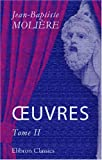 Molière, Jean-Baptiste: OEuvres: Tome 2 (French Edition)