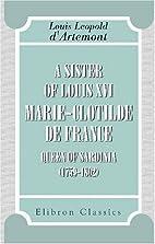 A sister of Louis XVI, Marie-Clotilde de…