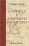 Vasari, Giorgio: Capricci e aneddoti di artisti (Italian Edition)