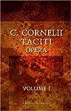 Tacitus, Cornelius: C. Cornelii Taciti Opera: Volume 1 (Latin Edition)