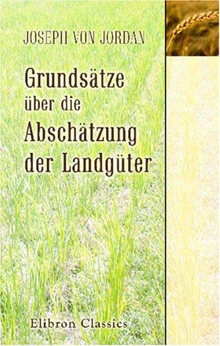 grundstze-ber-die-abschtzung-der-landgter-zur-prfung-der-oekonomen-forstverstndigen-und-rechtsgelehrten-german-edition