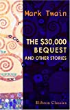 Twain, Mark: The $30,000 Bequest, and Other Stories