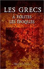 Les Grecs A Toutes Les Epoques by Comte…