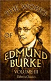 Burke, Edmund: The Works of Edmund Burke: Volume 3