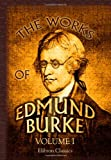 Burke, Edmund: The Works of Edmund Burke: Volume 1