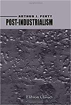 Post-Industrialism by Arthur Joseph Penty