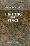 Dyke, Henry Van: Fighting for Peace