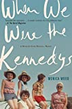 Wood, Monica: When We Were the Kennedys: A Memoir from Mexico, Maine
