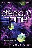 Vande Velde, Vivian: Deadly Pink