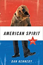 American Spirit: A Novel by Dan Kennedy