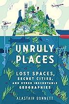 Unruly Places: Lost Spaces, Secret Cities,…