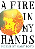Soto, Gary: A Fire in My Hands: Revised and Expanded Edition