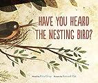 Have You Heard the Nesting Bird? by Rita…