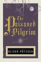 The Poisoned Pilgrim by Oliver Pötzsch