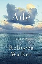 Adé: A Love Story by Rebecca Walker