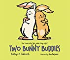 Two Bunny Buddies by Kathryn O. Galbraith