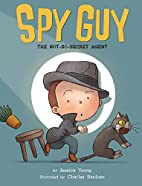 Spy Guy: The Not-So-Secret Agent by Jessica…