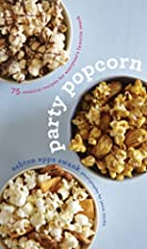 Party Popcorn: 75 Creative Recipes for…