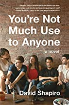 You're Not Much Use to Anyone: A Novel by…