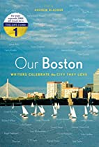 Our Boston: Writers Celebrate the City They…