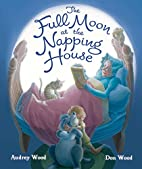 The Full Moon at the Napping House by Audrey…