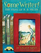 Some Writer!: The Story of E. B. White by…