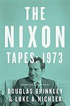 The Nixon Tapes: 1973 by Douglas Brinkley