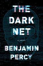 The Dark Net by Benjamin Percy