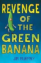 Revenge of the Green Banana by Jim Murphy