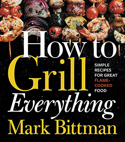 how-to-grill-everything-simple-recipes-for-great-flame-cooked-food