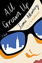 All Grown Up: A Novel by Jami Attenberg
