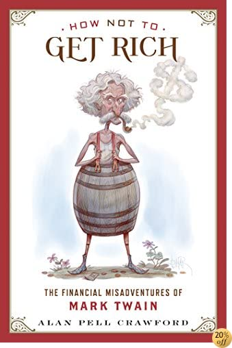THow Not to Get Rich: The Financial Misadventures of Mark Twain