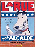 Teague, Mark: LaRue para alcalde, cartas de la campaña (LaRue for Mayor, Letters from the Campaign Trail)
