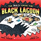 The Bully from the Black Lagoon by Mike…