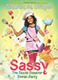 Draper, Sharon M.: The Sassy #4: Dazzle Disaster Dinner Party
