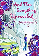 And Then Everything Unraveled by Jennifer…