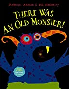 There Was An Old Monster! by Rebecca…