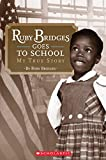 Bridges, Ruby: Ruby Bridges Goes to School: My True Story (Scholastic Reader, Level 2)