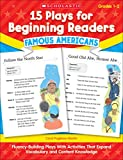 Pugliano-Martin, Carol: 15 Plays for Beginning Readers: Famous Americans: Fluency-Building Plays With Activities That Expand Vocabulary and Content Knowledge