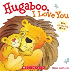 Hugaboo, I Love You by Hans Wilhelm
