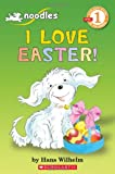 Wilhelm, Hans: Scholastic Reader Level 1: Noodles: I Love Easter!