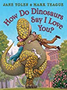 How Do Dinosaurs Say I Love You? by Jane…