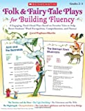 Pugliano-Martin, Carol: Folk & Fairy Tale Plays for Building Fluency: 8 Engaging, Read-Aloud Plays Based on Favorite Tales to Help Boost Students' Word Recognition, Comprehension, and Fluency