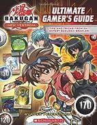 Bakugan: Ultimate Gamer's Guide by…