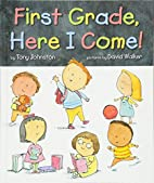 First Grade, Here I Come! by Tony Johnston