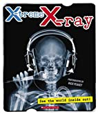 X-treme X-ray: See the World Inside Out! by…