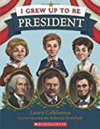 I Grew Up to Be President by Laurie…