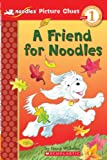 Wilhelm, Hans: Scholastic Reader Picture Clue, Level 1: Noodles: A Friend for Noodles